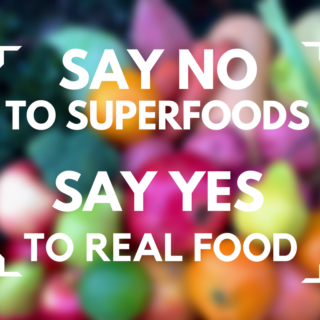 Say No To SuperFoods and Yes to Real Food