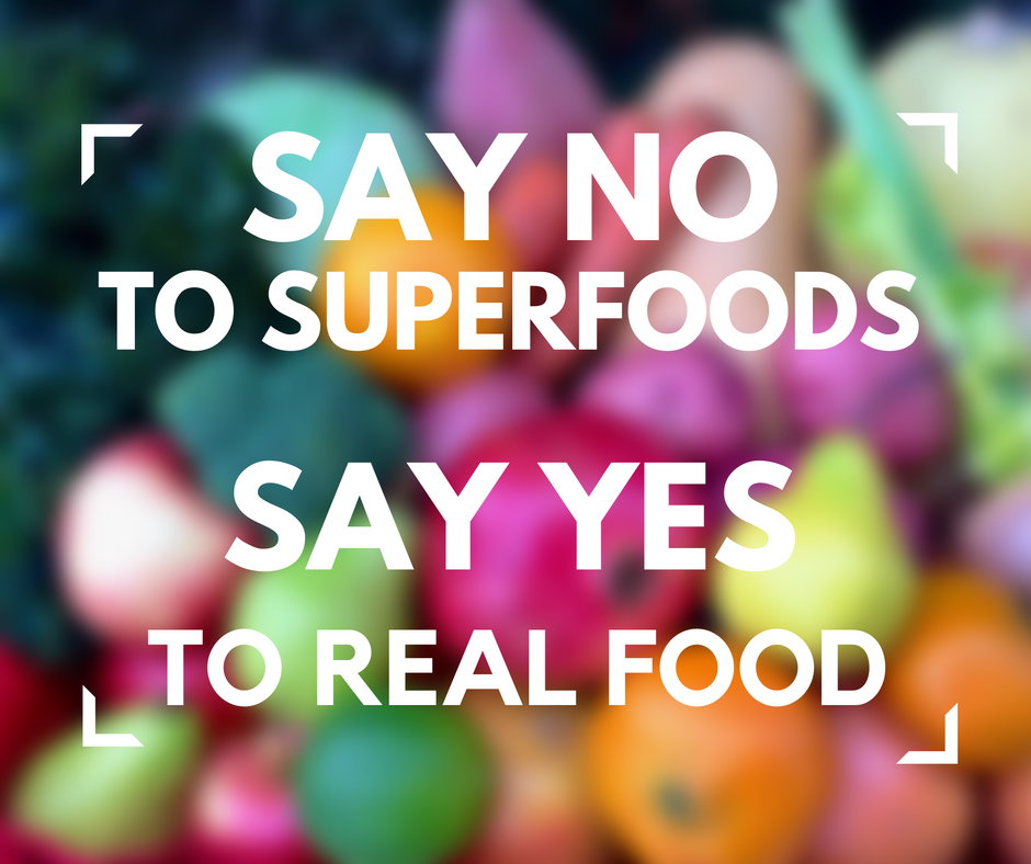 no to superfoods yes to real food